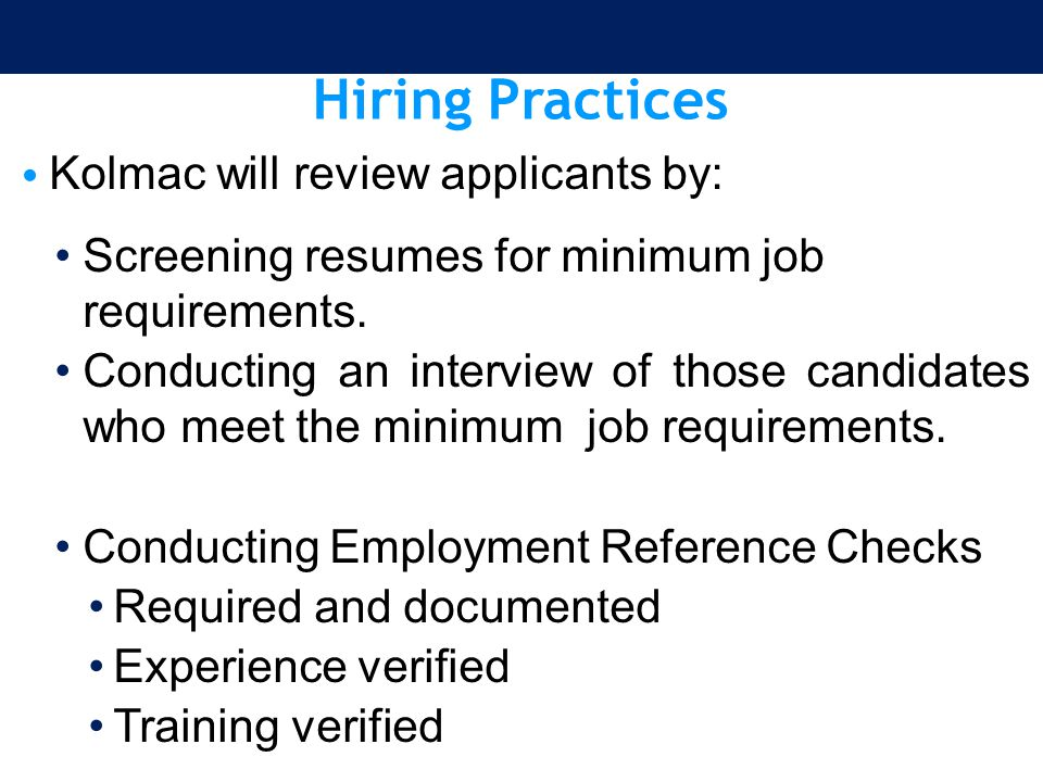 Hiring Practices Kolmac will review applicants by: