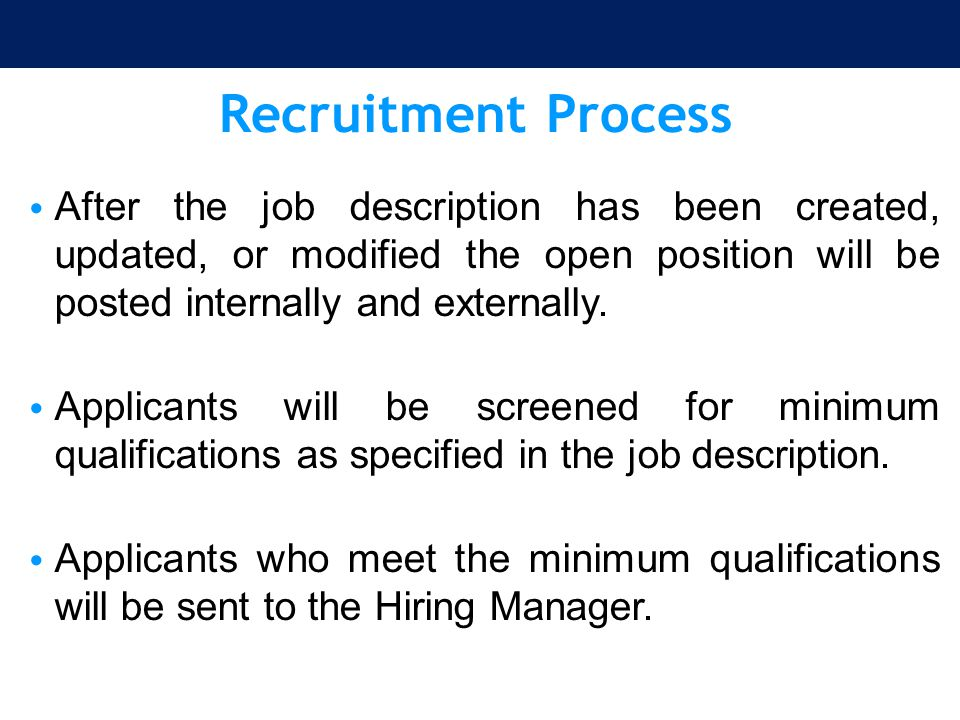 Recruitment Process After the job description has been created, updated, or modified the open position will be posted internally and externally.