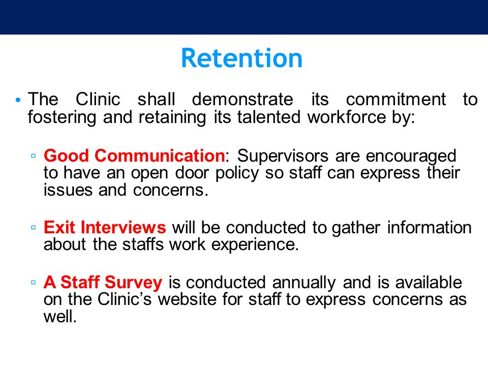 Retention The Clinic shall demonstrate its commitment to fostering and retaining its talented workforce by: