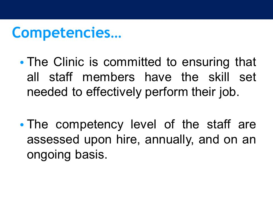 Competencies… The Clinic is committed to ensuring that all staff members have the skill set needed to effectively perform their job.