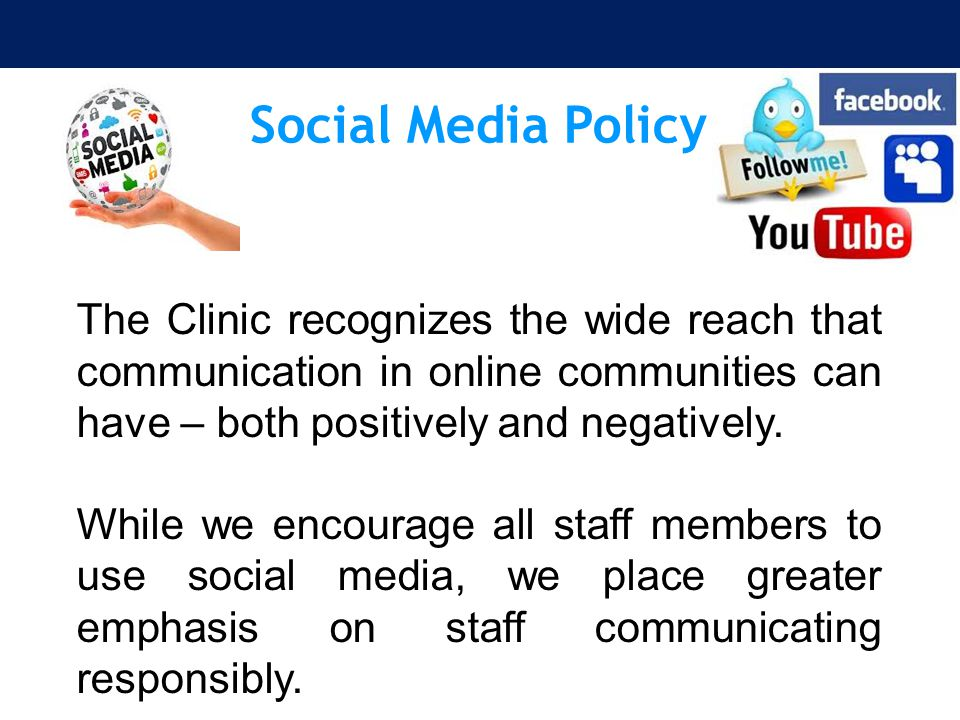 Social Media Policy The Clinic recognizes the wide reach that communication in online communities can have – both positively and negatively.