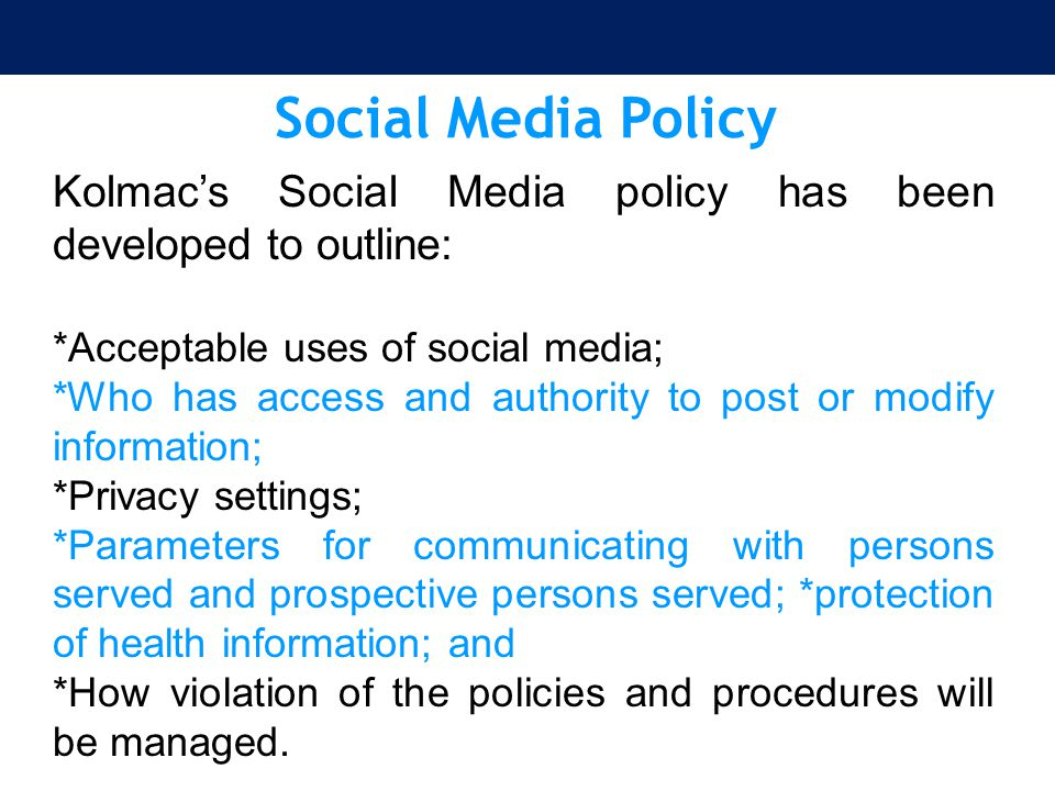 Social Media Policy Kolmac's Social Media policy has been developed to outline: *Acceptable uses of social media;