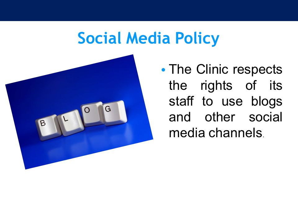 Social Media Policy The Clinic respects the rights of its staff to use blogs and other social media channels.
