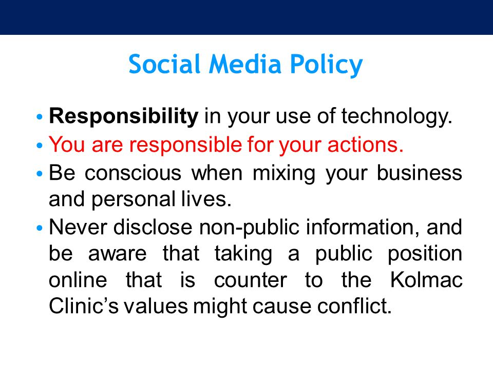 Social Media Policy Responsibility in your use of technology.