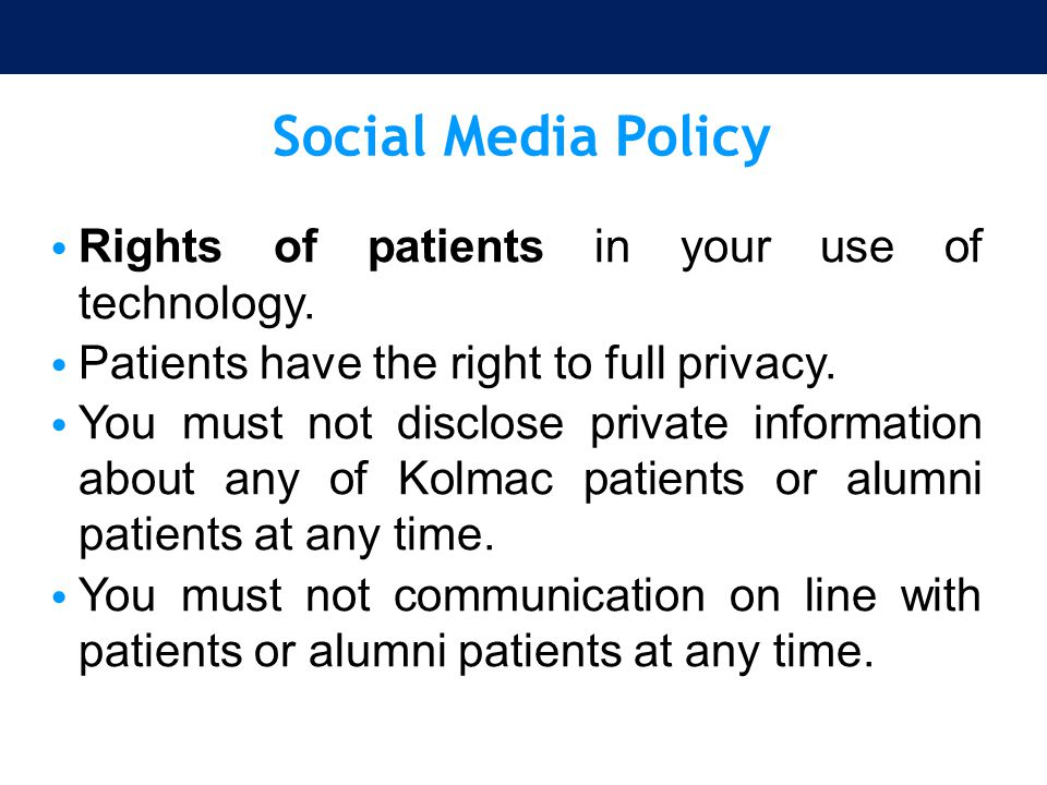 Social Media Policy Rights of patients in your use of technology.