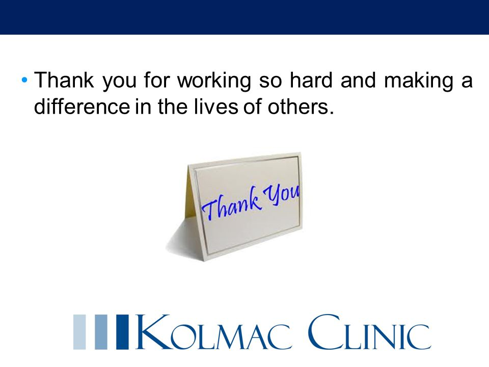 Thank you for working so hard and making a difference in the lives of others.