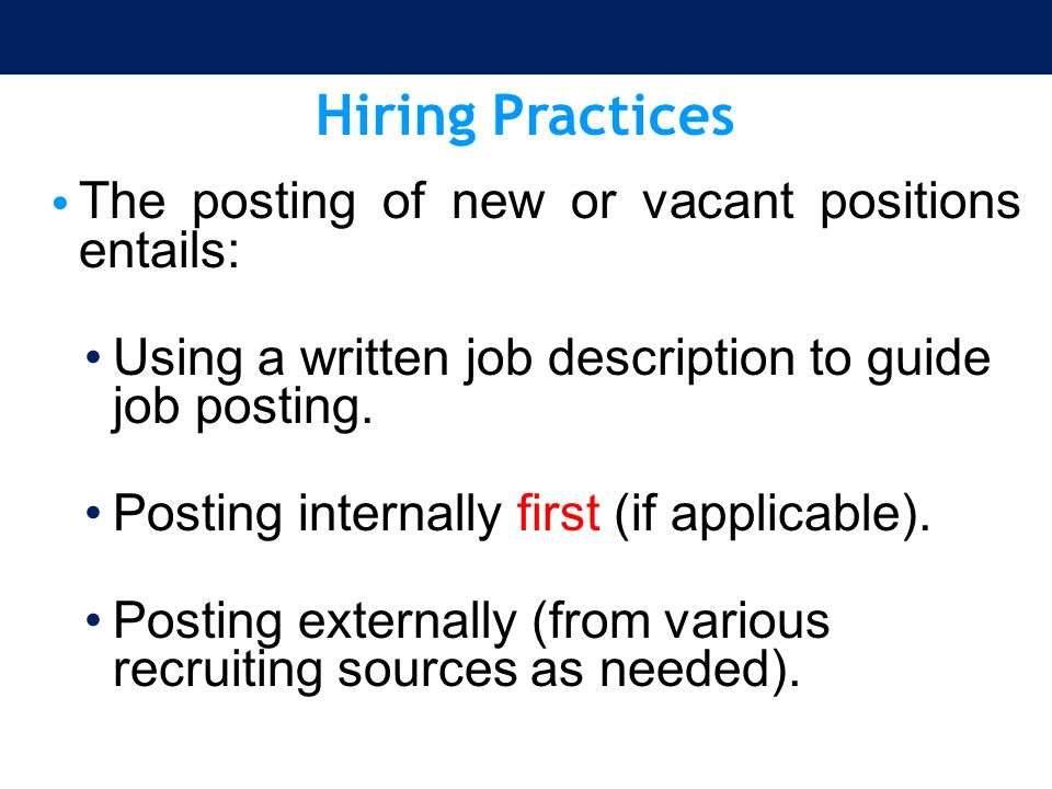Hiring Practices The posting of new or vacant positions entails: