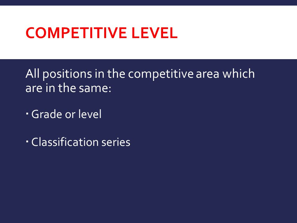 competitive level All positions in the competitive area which are in the same: Grade or level.