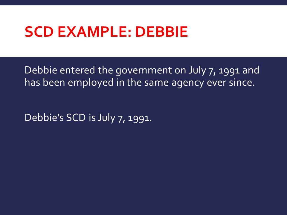 SCD Example: DEBBIE Debbie entered the government on July 7, 1991 and has been employed in the same agency ever since.