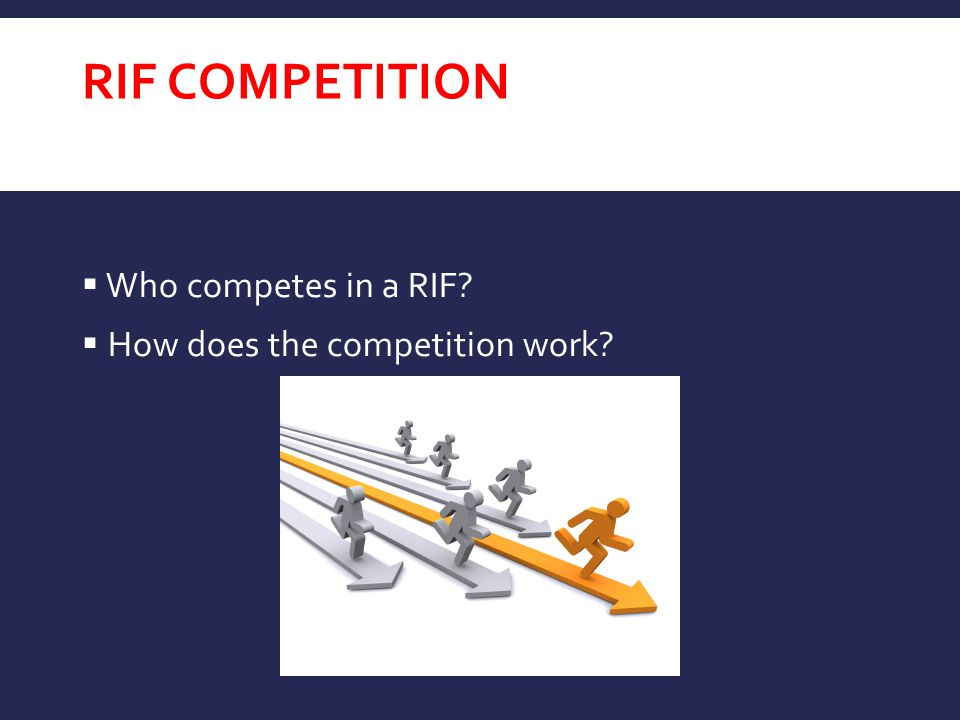 RIF Competition Who competes in a RIF How does the competition work