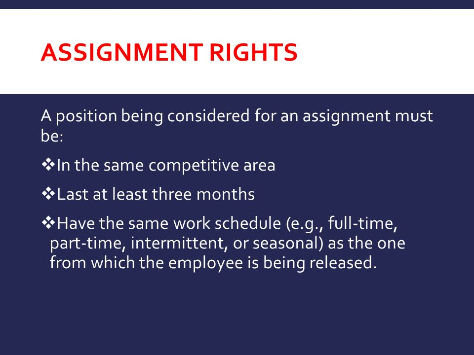 Assignment Rights A position being considered for an assignment must be: In the same competitive area.