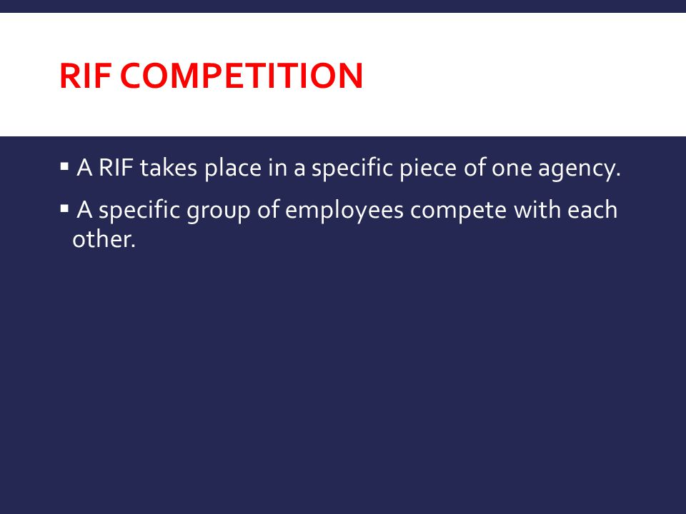 RIF Competition A RIF takes place in a specific piece of one agency.