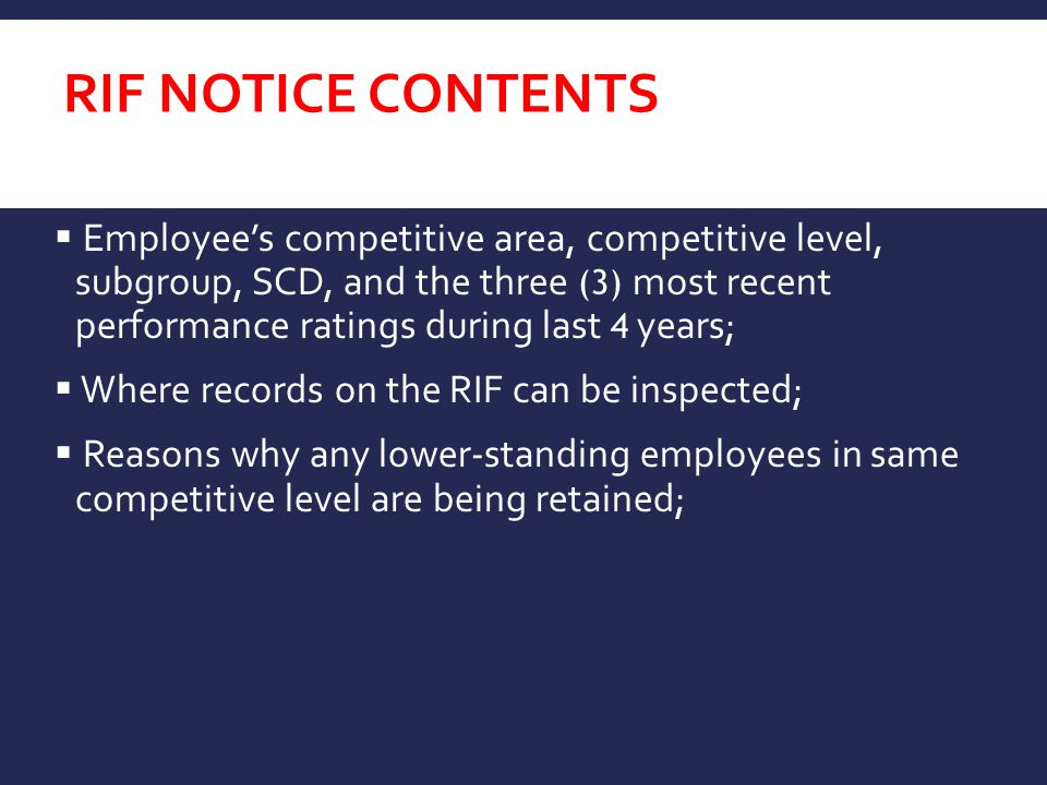 RIF Notice Contents Action to be taken, reason for the action, effective date;