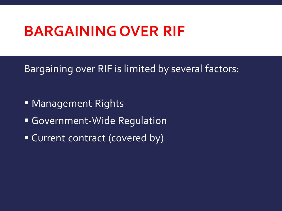 Bargaining over RIF Bargaining over RIF is limited by several factors: