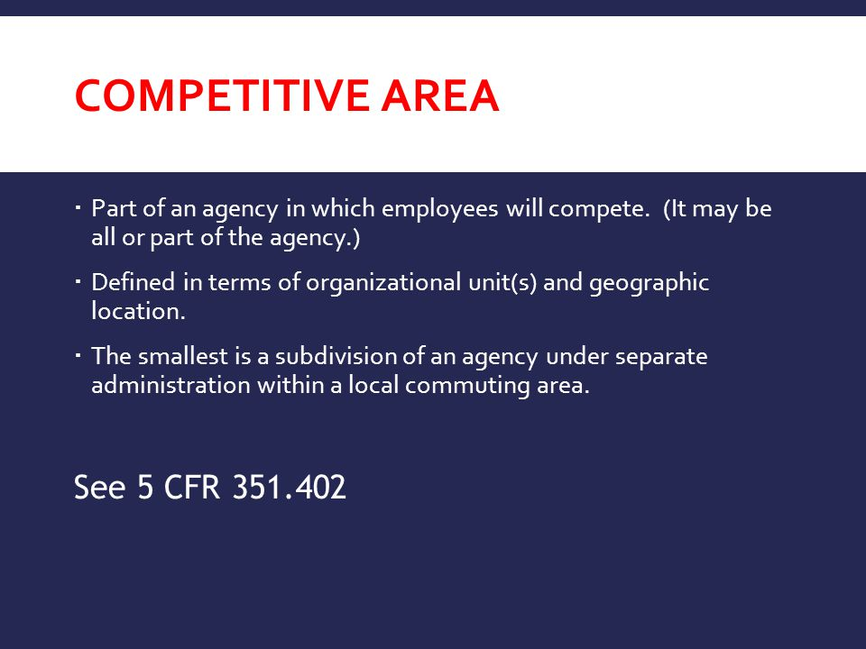 Competitive Area See 5 CFR 351.402