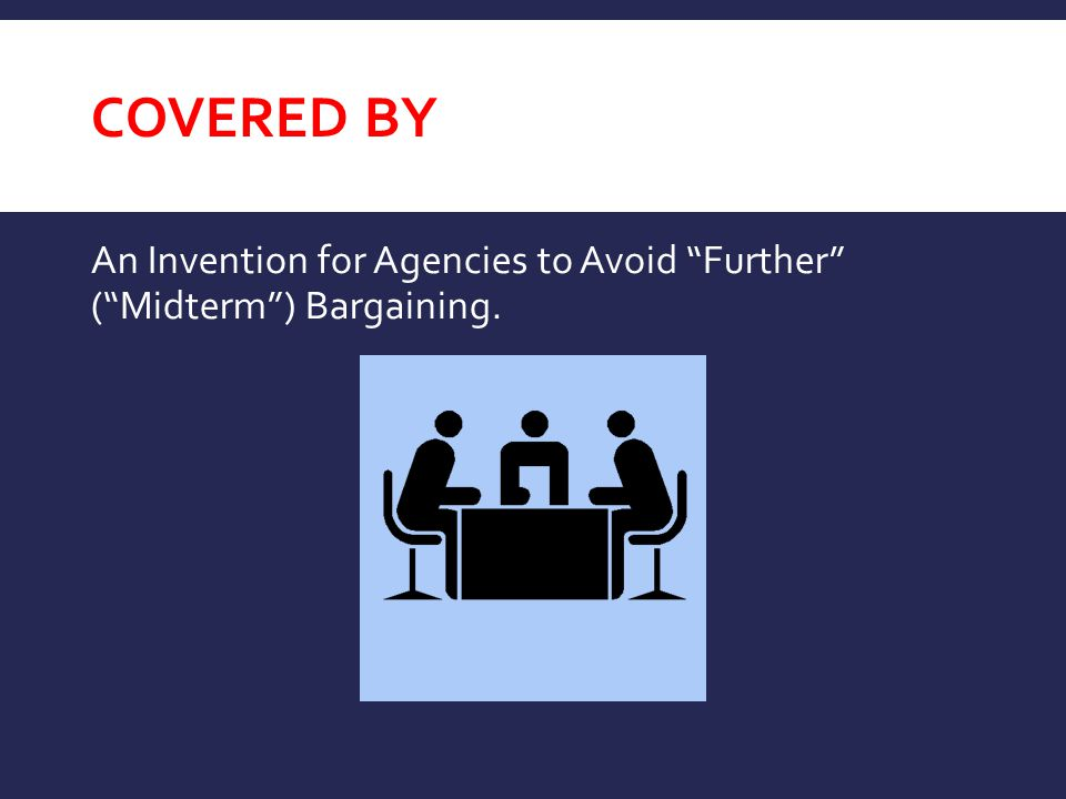 Covered By An Invention for Agencies to Avoid Further ( Midterm ) Bargaining.