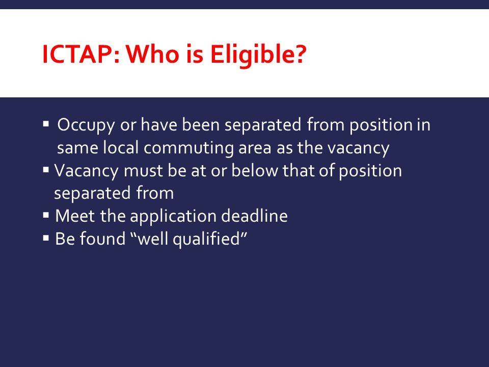 ICTAP: Who is Eligible Occupy or have been separated from position in same local commuting area as the vacancy.