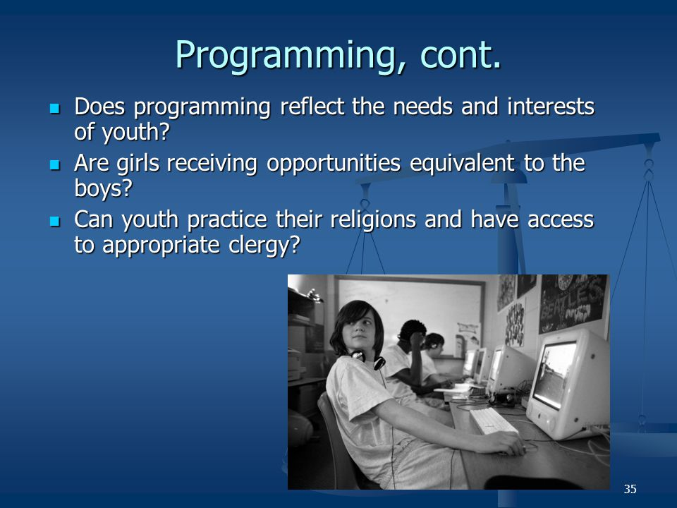 Programming, cont. Does programming reflect the needs and interests of youth Are girls receiving opportunities equivalent to the boys