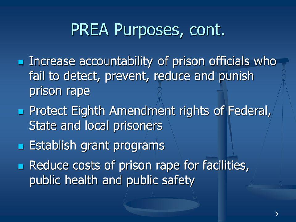 PREA Purposes, cont. Increase accountability of prison officials who fail to detect, prevent, reduce and punish prison rape.