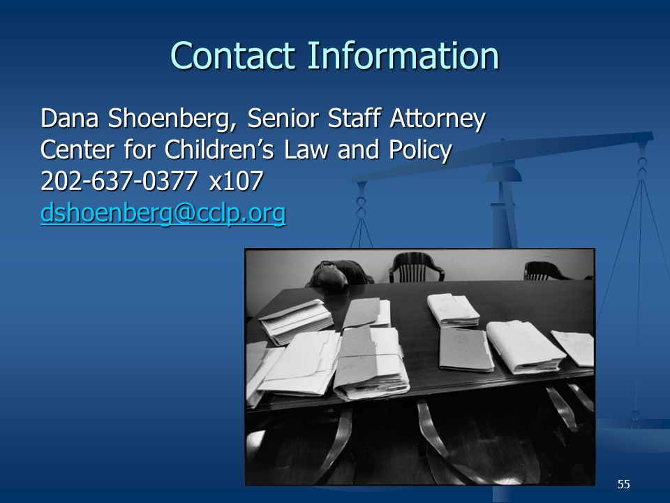 Contact Information Dana Shoenberg, Senior Staff Attorney. Center for Children's Law and Policy. 202-637-0377 x107.