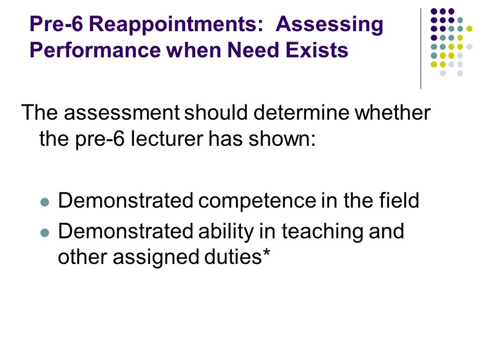 Pre-6 Reappointments There is no need to assess or reappoint a pre-6 Lecturer in situations where teaching needs will be met by: