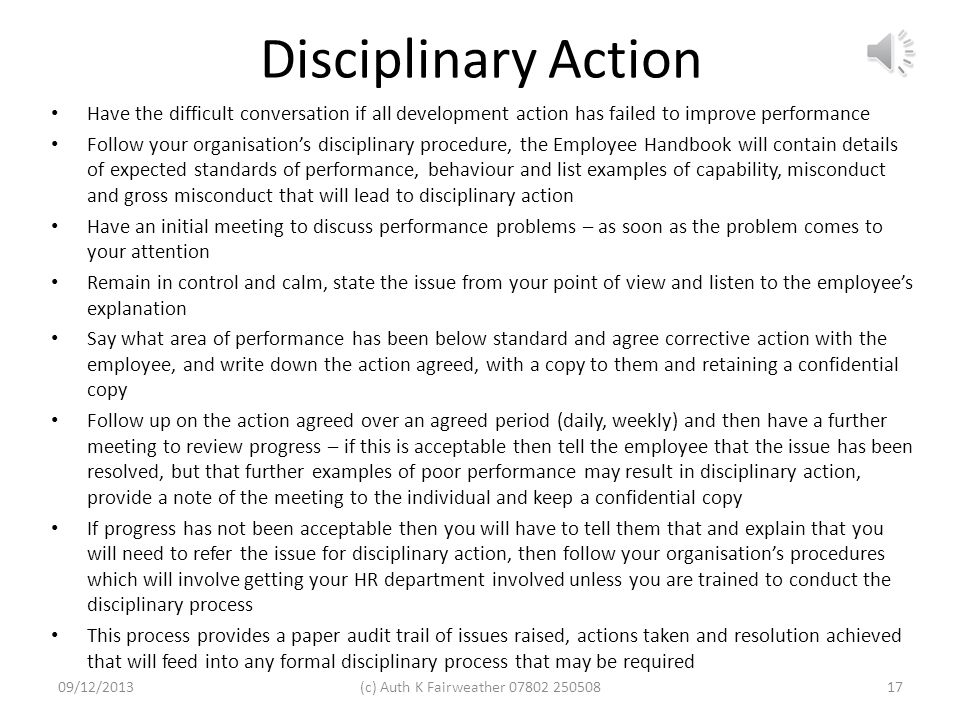 Disciplinary Action Have the difficult conversation if all development action has failed to improve performance.