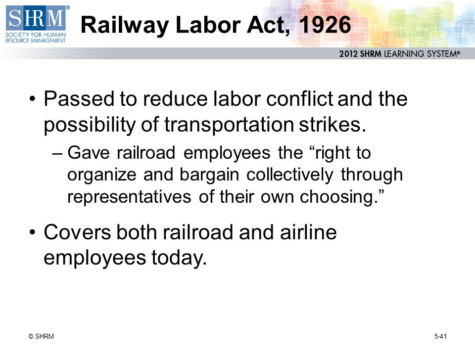 Railway Labor Act, 1926 Passed to reduce labor conflict and the possibility of transportation strikes.
