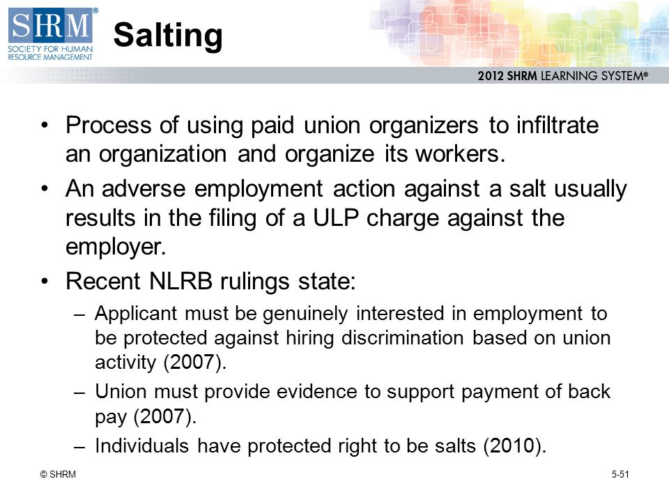 Salting Process of using paid union organizers to infiltrate an organization and organize its workers.