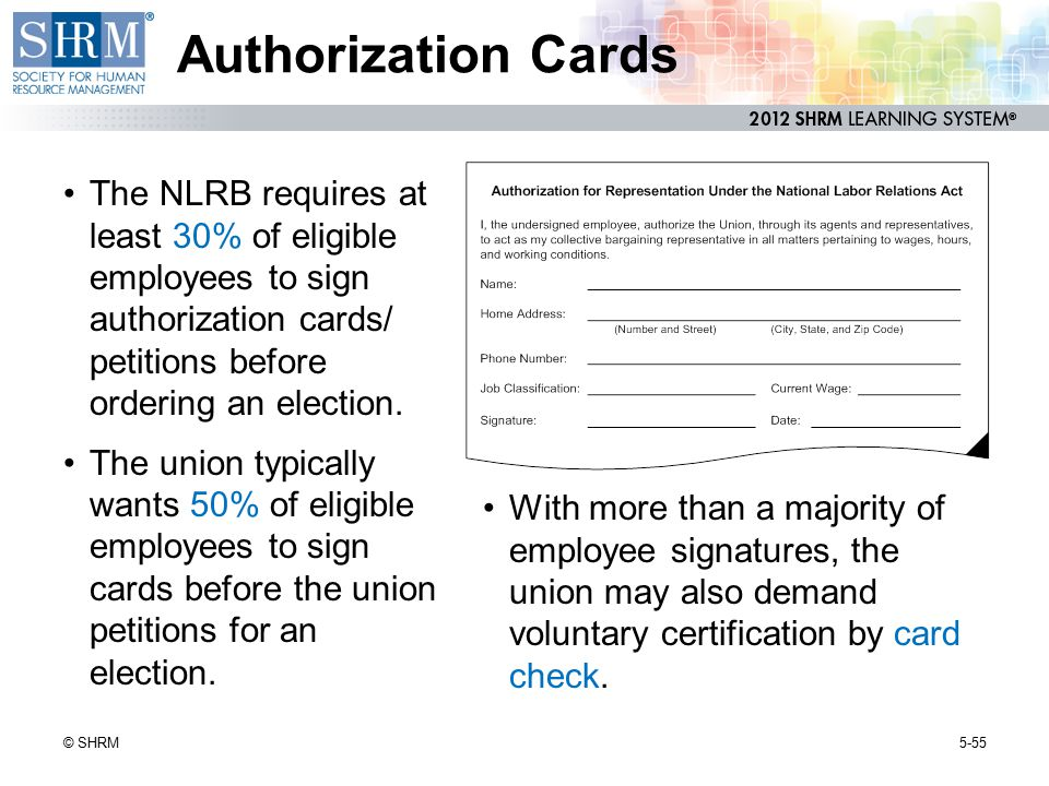 Authorization Cards The NLRB requires at least 30% of eligible employees to sign authorization cards/ petitions before ordering an election.