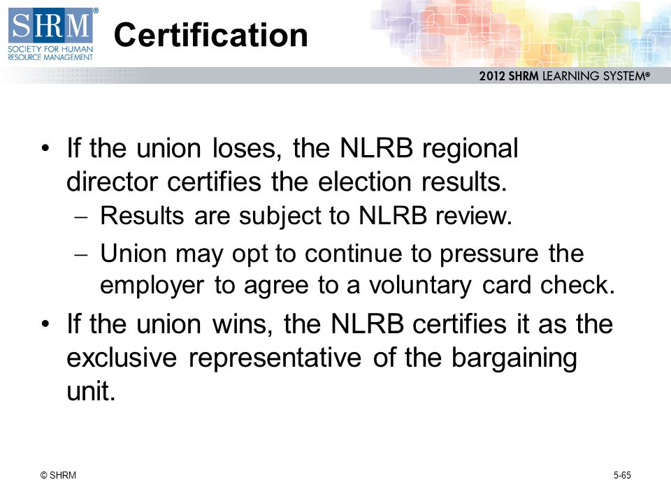 Certification If the union loses, the NLRB regional director certifies the election results. Results are subject to NLRB review.