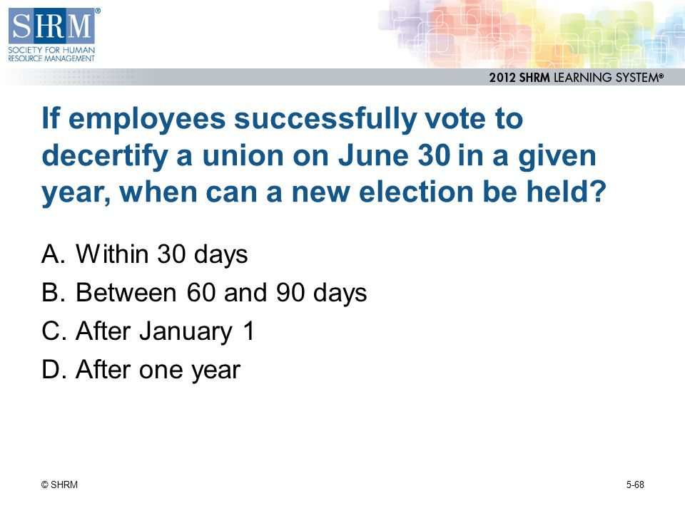 If employees successfully vote to decertify a union on June 30 in a given year, when can a new election be held
