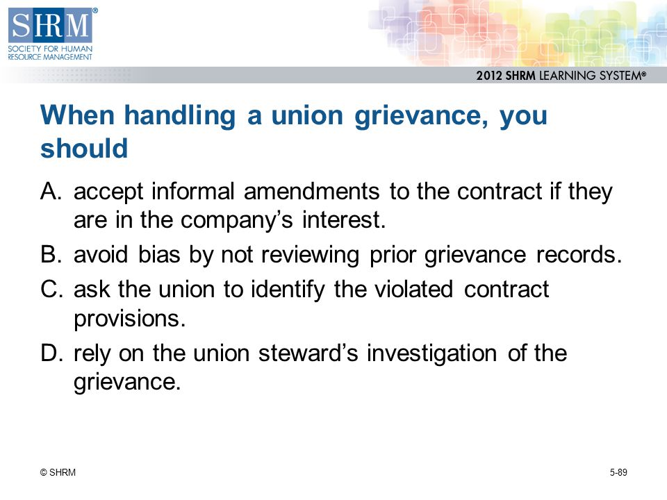 When handling a union grievance, you should