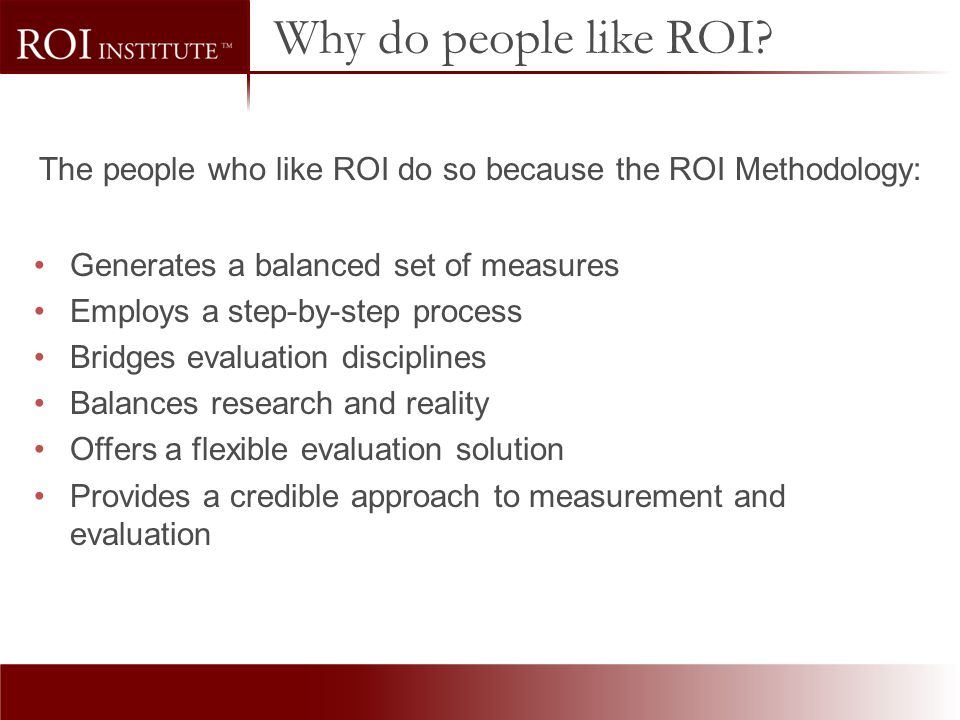 The people who like ROI do so because the ROI Methodology: