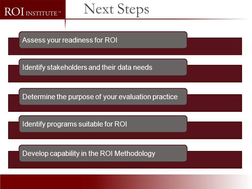 Next Steps Assess your readiness for ROI