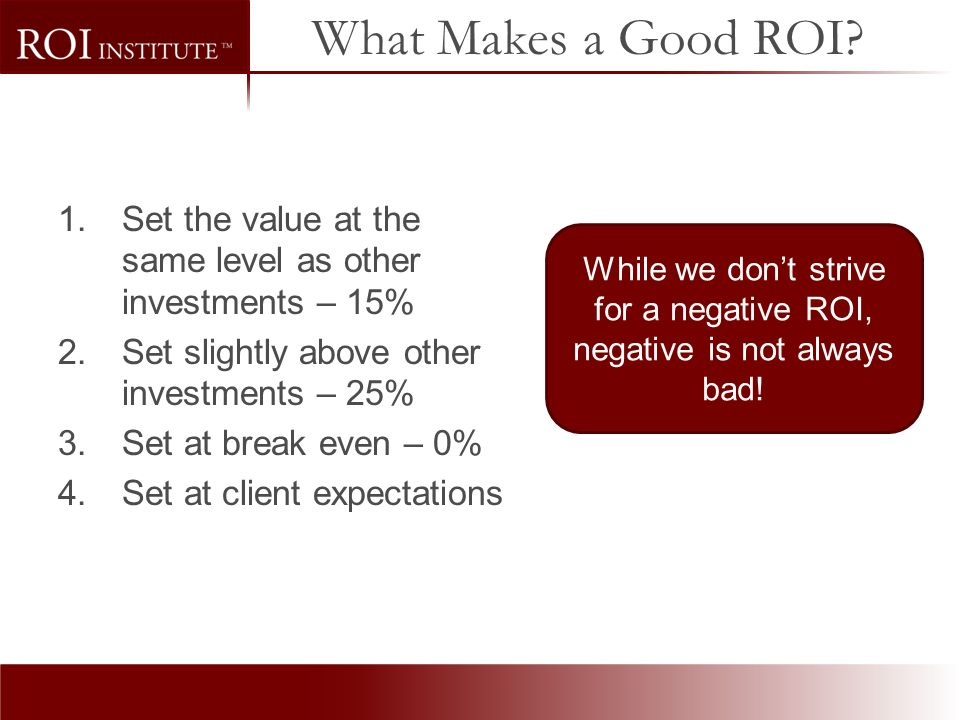 While we don't strive for a negative ROI, negative is not always bad!