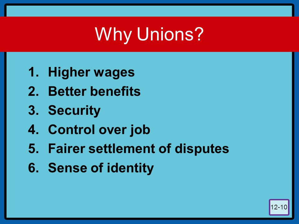Why Unions Higher wages Better benefits Security Control over job