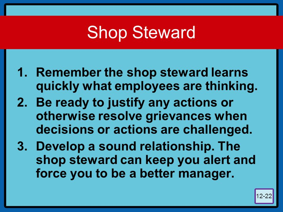 Shop Steward Remember the shop steward learns quickly what employees are thinking.