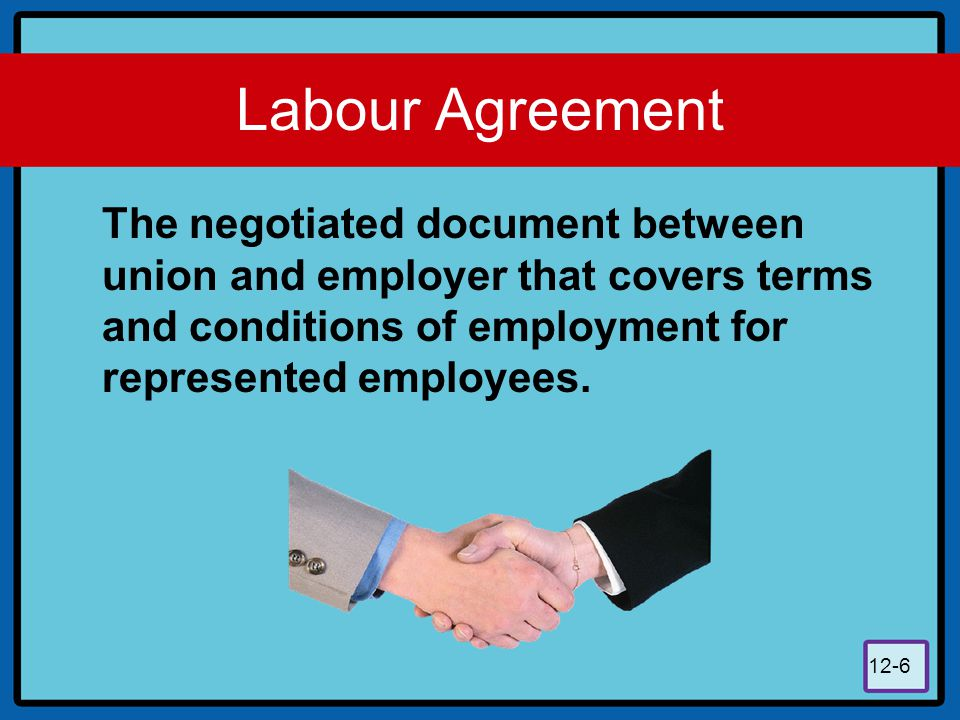 Labour Agreement The negotiated document between union and employer that covers terms and conditions of employment for represented employees.