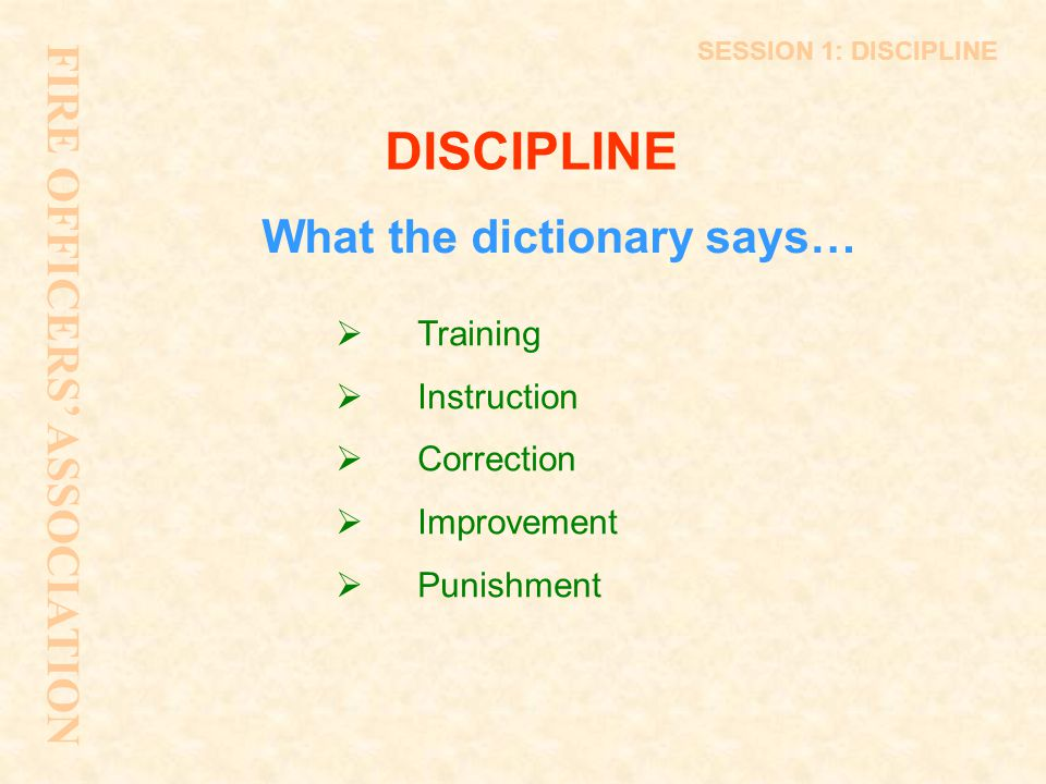 DISCIPLINE FIRE OFFICERS' ASSOCIATION What the dictionary says…