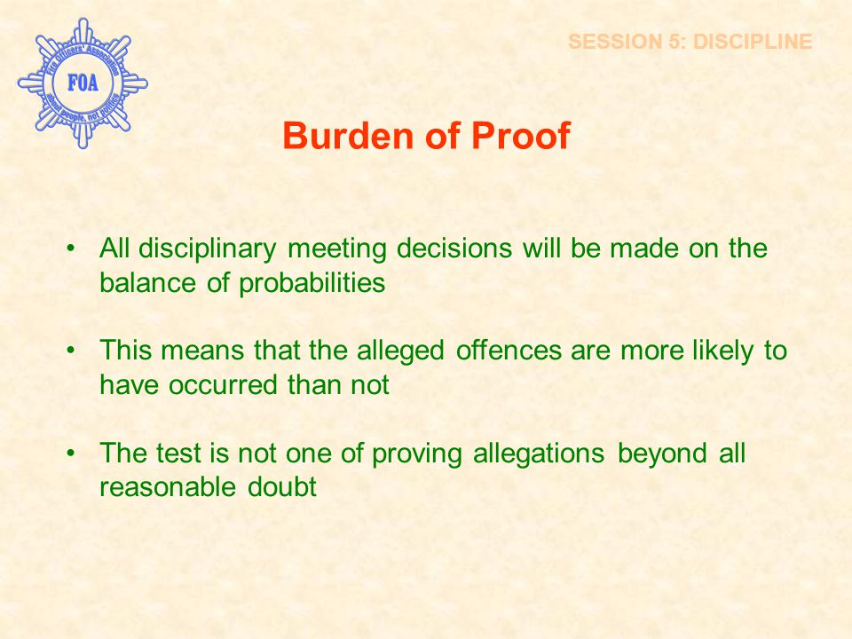 SESSION 5: DISCIPLINE Burden of Proof. All disciplinary meeting decisions will be made on the balance of probabilities.