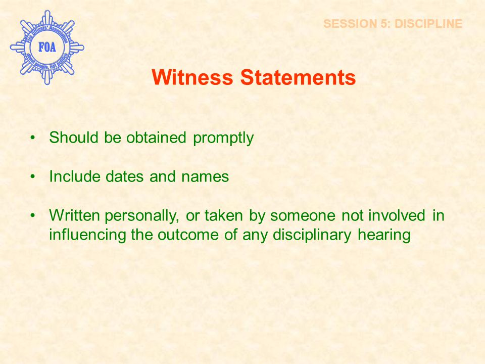 Witness Statements Should be obtained promptly Include dates and names
