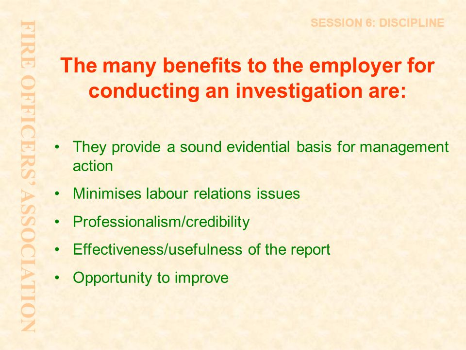 The many benefits to the employer for conducting an investigation are: