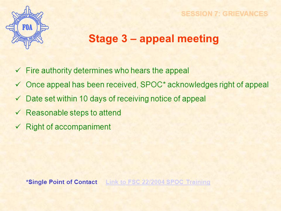 SESSION 7: GRIEVANCES Stage 3 – appeal meeting. Fire authority determines who hears the appeal.
