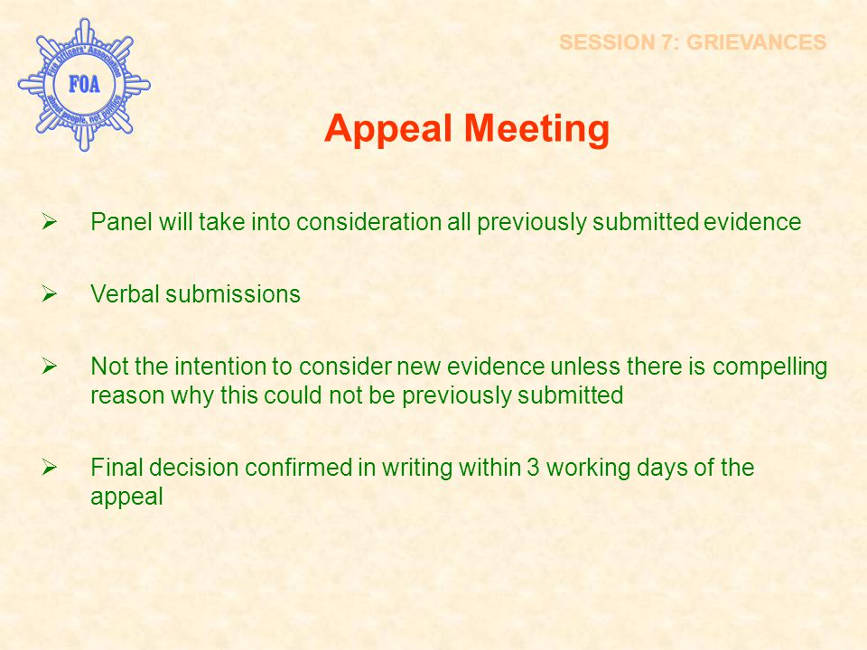 SESSION 7: GRIEVANCES Appeal Meeting. Panel will take into consideration all previously submitted evidence.