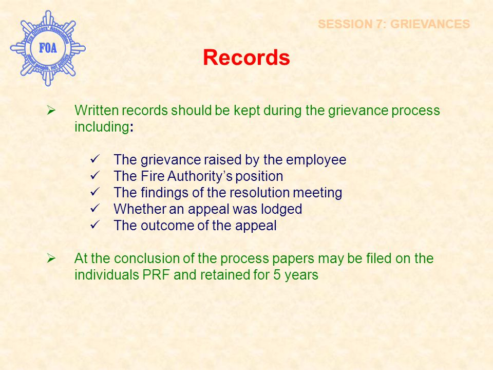 SESSION 7: GRIEVANCES Records. Written records should be kept during the grievance process including:
