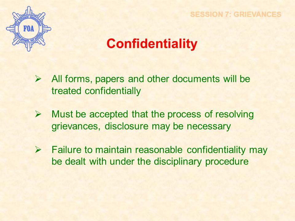 SESSION 7: GRIEVANCES Confidentiality. All forms, papers and other documents will be treated confidentially.