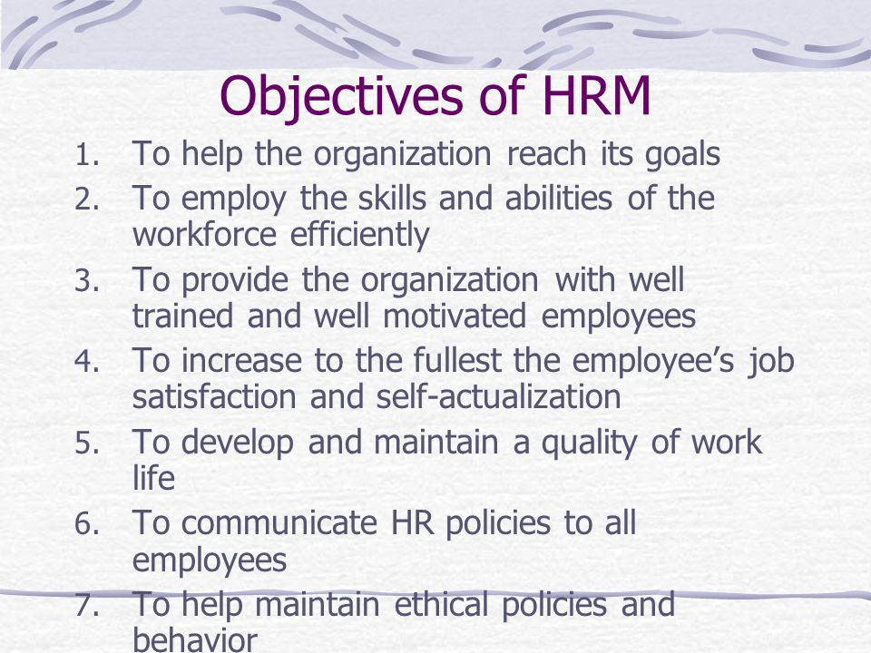 Objectives of HRM To help the organization reach its goals