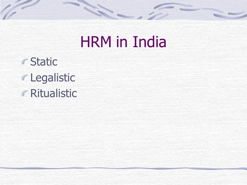 HRM in India Static Legalistic Ritualistic
