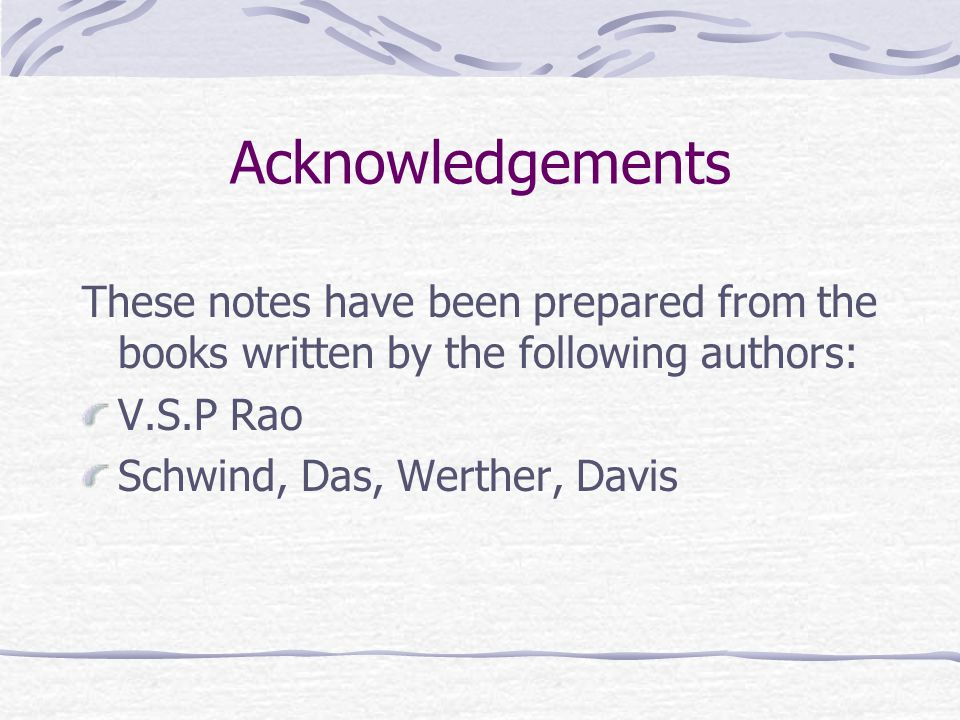 Acknowledgements These notes have been prepared from the books written by the following authors: V.S.P Rao.