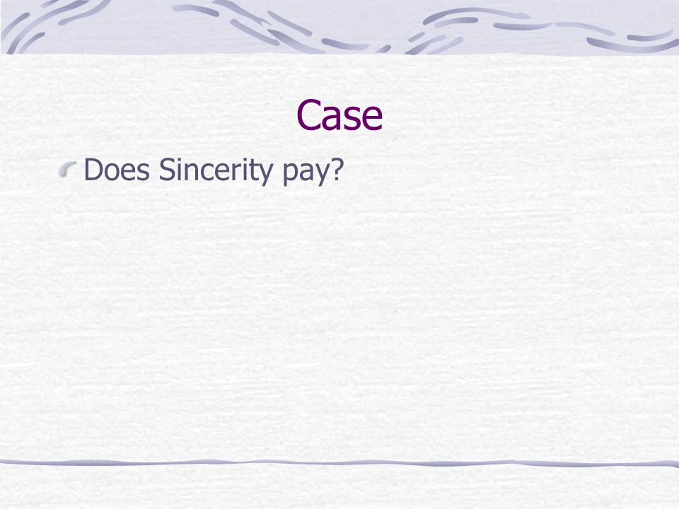 Case Does Sincerity pay